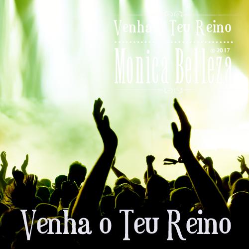 Venha o Teu Reino - Monica Belleza